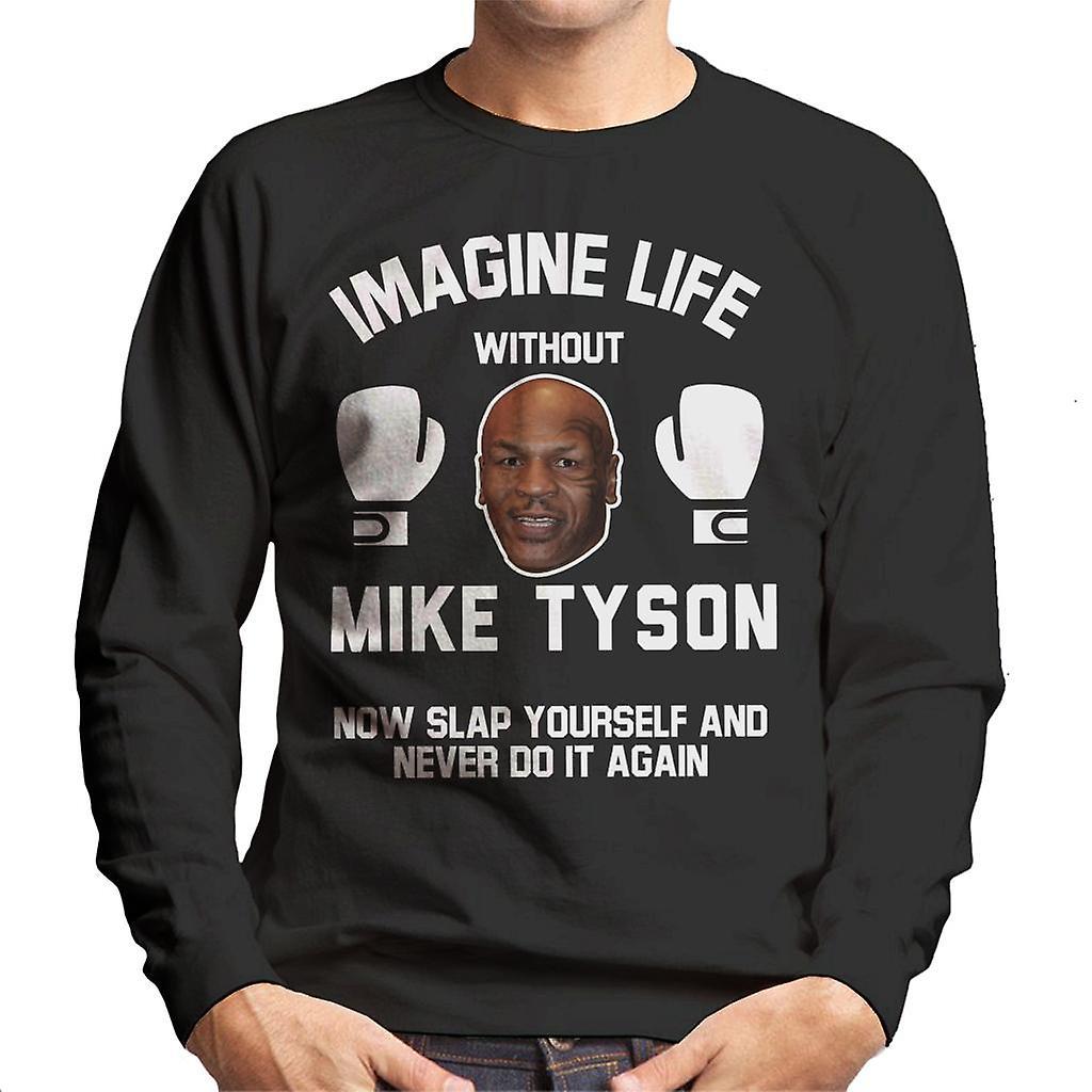 a681820dc92b7d Imagine Life Without Mike Tyson Now Slap Yourself Men s Sweatshirt ...