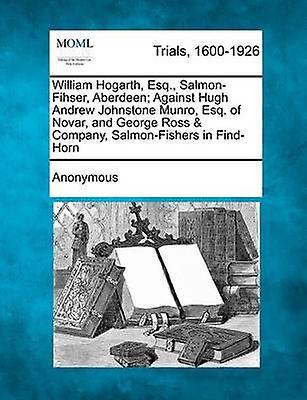 William Hogarth Esq Salmonfihser Aberdeen Against Hugh Andrew Johnstone Munro Esq Of Novar And