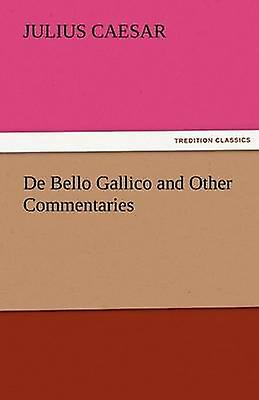 De Bello Gallico And Other Commentaries By Caesar Julius