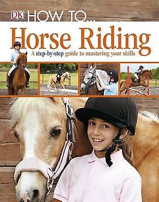 How to ... Horse Riding by DK - 9781405391498 Book   Fruugo