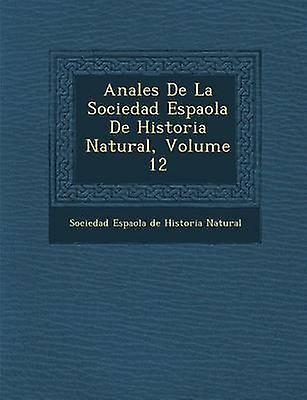 Anales De La Sociedad Espa Ola De Historia Natural Volume 12 By Sociedad Espa Ola De Historia Natural