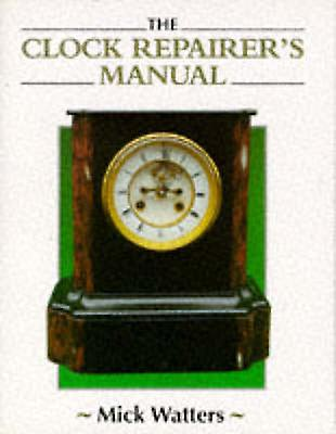 The Clock Repairer S Manual By Mick Watters border=