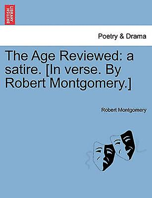 The Age Reviewed A Satire In Verse By Robert Montgomery By