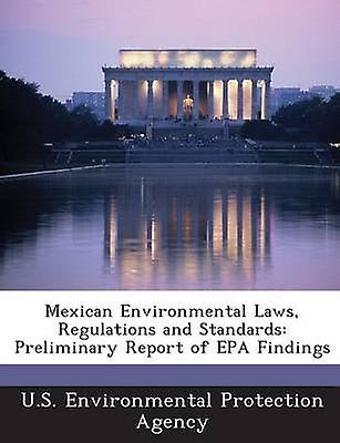 Mexican Environmental Laws Regulations and Standards Preliminary Report of  EPA Findings by U S  Environmental Protection Agency