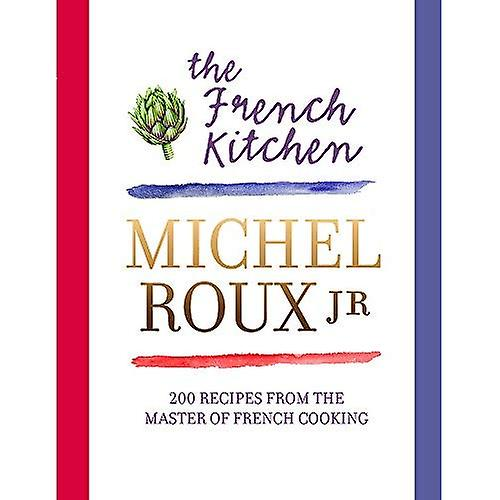 The French Kitchen: 200 Recipes From The Master Of French