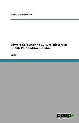 Edward Said and the Cultural History of British Colonialism in India