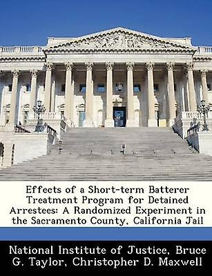 Effects of a Shortterm Batterer Treatment Program for Detained Arrestees A  Randomized Experiment in the Sacramento County California Jail by National