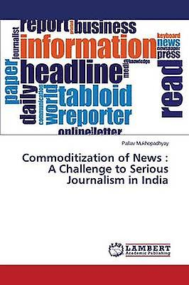 Commoditization Of News A Challenge To Serious Journalism