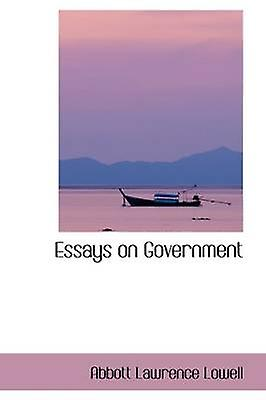 essays on government by lowell  abbott lawrence  fruugo essays on government by lowell  abbott lawrence