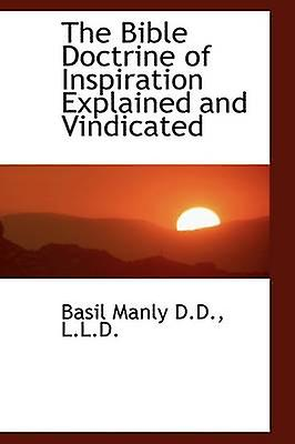 The Bible Doctrine of Inspiration Explained and Vindicated by Manly & Basil  & Sr