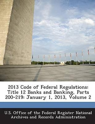 2013 Code of Federal Regulations Title 12 Banks and Banking Parts 200219 January 1 2013 Volume 2 by U.S. Office of the Federal Register Nati