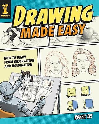 Drawing Made Easy How To Draw From Observation And Imagination By
