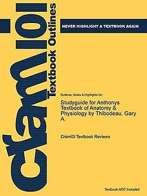 Studyguide for Anthonys Textbook of Anatomy Physiology by Thibodeau Gary A   by Cram101 Textbook Reviews