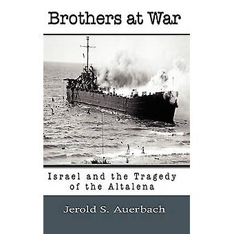 Brothers at War Israel and the Tragedy of the Altalena by Auerbach & Jerold S.