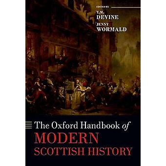 The Oxford Handbook of Modern Scottish History by Edited by T M Devine & Edited by Jenny Wormald