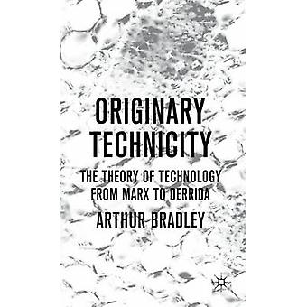 Originary Technicity The Theory of Technology from Marx to Derrida by Bradley & Arthur