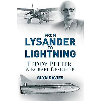 From Lysander to Lightning  Teddy Petter Aircraft Designer by Davies Glyn
