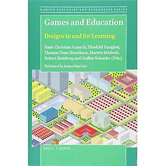 Games and Education: Designs in and for Learning (Gaming Ecologies and Pedagogies Series)