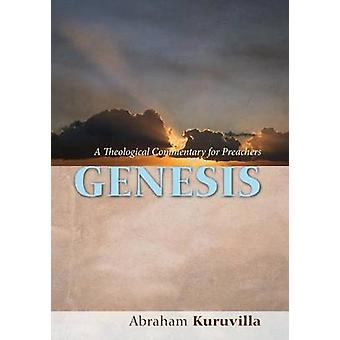 Genesis A Theological Commentary for Preachers by Kuruvilla & Abraham