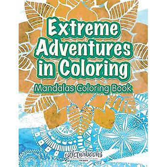 Extreme Adventure in Coloring  Mandalas Coloring Book by Activibooks