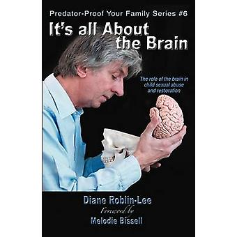 Its All About the Brain The role of the brain in  child sexual abuse  and restoration by RoblinLee & Diane E.