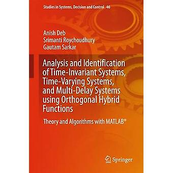 Analysis and Identification of TimeInvariant Systems TimeVarying Systems and MultiDelay Systems using Orthogonal Hybrid Functions  Theory and Algorithms with MATLAB by Deb & Anish