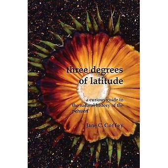 Tre gradi di latitudine Una curiosa guida alla storia naturale del pehun di Coffey & Jane C