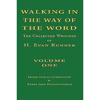 Walking In The Way of The Word The Collected Writings of H. Evan Runner by Runner & Evan