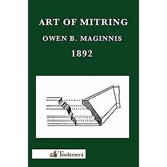 Art of Mitring How to Join Mouldings Or the Arts of Mitring and Coping by Maginnis & Owen B.