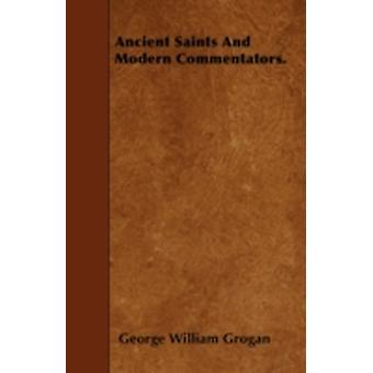 Ancient Saints And Modern Commentators. by Grogan & George William