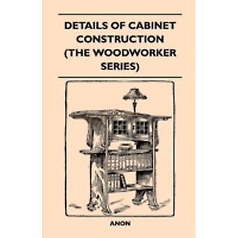 Details Of Cabinet Construction The Woodworker Series by Anon