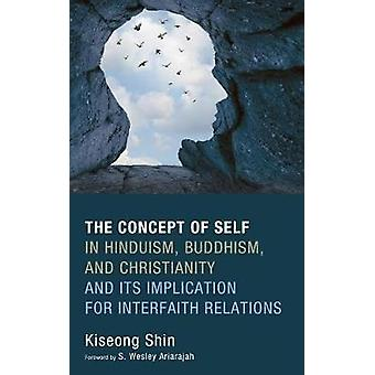 The Concept of Self in Hinduism Buddhism and Christianity and Its Implication for Interfaith Relations by Shin & Kiseong