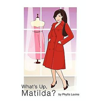 Whats Up Matilda by Levine & Phyllis
