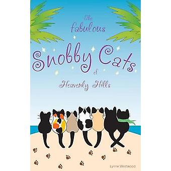 The Fabulous Snobby Cats of Heavenly Hills by Westwood & Lynne