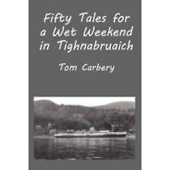 Fifty Tales for a Wet Weekend in Tighnabruaich by Carbery & Thomas F.