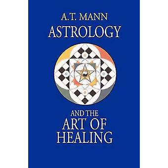 Astrology and the Art of Healing by Mann & A. T.