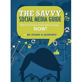 The Savvy Social Media Guide by Schwartz & Stuart H.