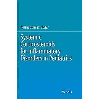Systemic Corticosteroids for Inflammatory Disorders in Pediatrics by Cimaz & Rolando
