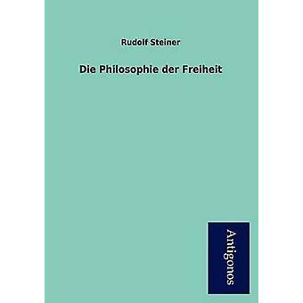 Die Philosophie der Freiheit by Steiner & Rudolf