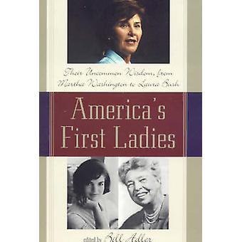 Americas First Ladies Their Uncommon Wisdom from Martha Washington to Laura Bush by Adler & Bill