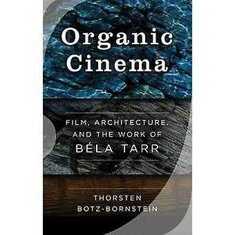 Orgaaninen elokuva elokuva arkkitehtuuri ja työ Bla Tarr botzBornstein & Thorsten