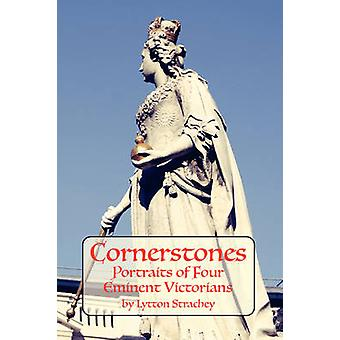 Cornerstones Portraits of Four Eminent Victorians by Strachey & Lytton