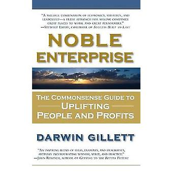 Noble Enterprise The Commonsense Guide to Uplifting People and Profits by Gillett & Darwin
