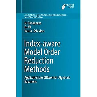 Indexaware Model Order Reduction Methods  Applications to DifferentialAlgebraic Equations by Banagaaya & N.