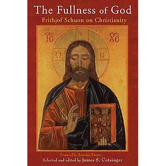 The Fullness of God  Frithjof Schuon on Christianity by Frithjof Schuon & Edited by James S Cutsinger