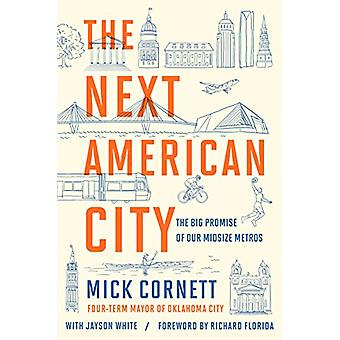 The Next American City - The Big Promise of Our Midsize Metros by Mick