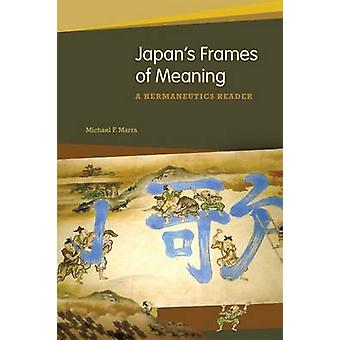 Japan's Frames of Meaning - A Hermeneutics Reader by Michael F. Marra