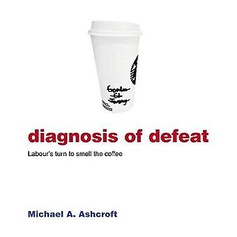Diagnosis of Defeat - Labour's turn to smell the coffee by Michael Ash