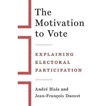 The Motivation to Vote - Explaining Electoral Participation by Andre B