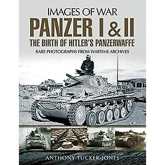 Panzer I and II The Birth of Hitlers Panzerwaffe by Anthony TuckerJones